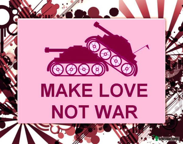 Make love not war –