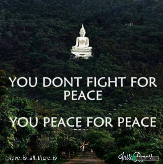 You peace for peace –