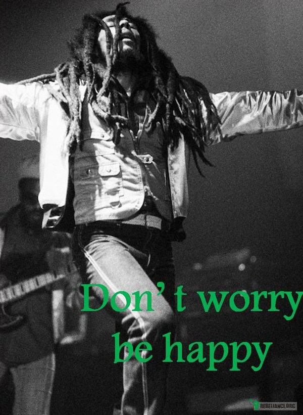 Don't worry be happy –