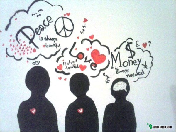 Peace-love-money – peace is always beautiful , love is always beautiful, money is always needed