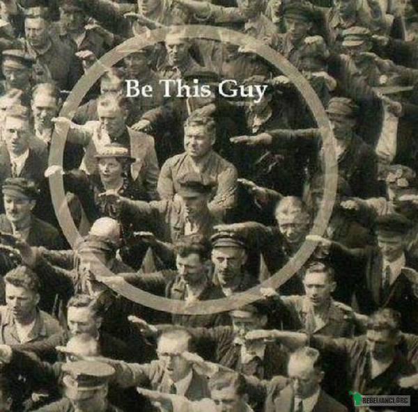 Bądź tym człowiekiem... –
