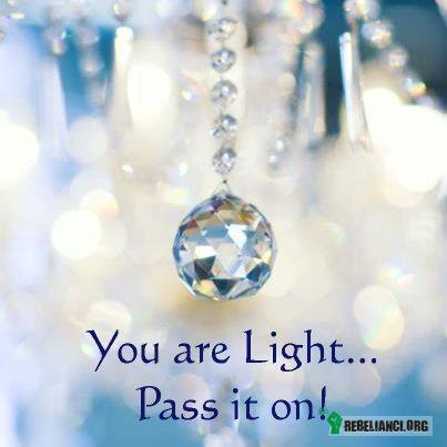 You are light –
