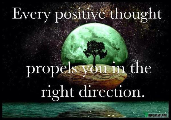 Każda Pozytywna Myśl Napędza Cię W Dobrym Kierunku